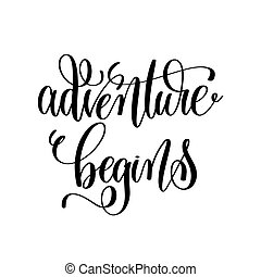 adventure begins - black and white hand ink lettering