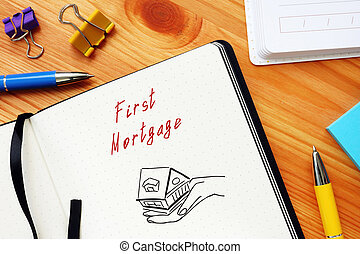 Business concept about First Mortgage with inscription on the piece of paper.
