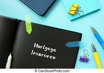 Business concept about Mortgage Insurance with inscription on the piece of paper.