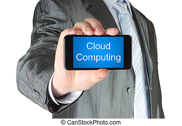 Businessman holds smart phone with cloud computing words on white background