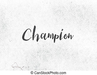 Champion Concept Painted Ink Word and Theme