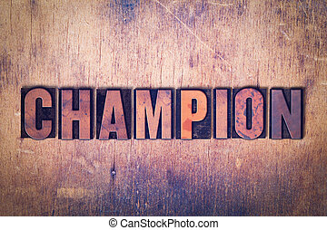 Champion Theme Letterpress Word on Wood Background