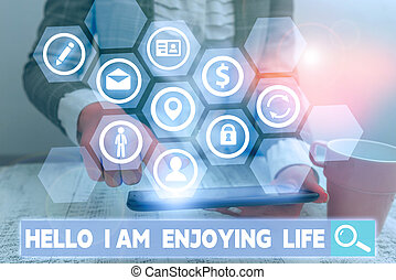 Conceptual hand writing showing Hello I Am Enjoying Life. Business photo showcasing Happy relaxed lifestyle Enjoy simple things.