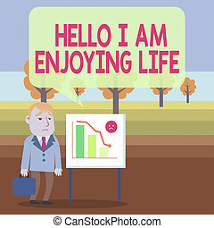 Conceptual hand writing showing Hello I Am Enjoying Life. Business photo showcasing Happy relaxed lifestyle Enjoy simple things Businessman with Brief Case Standing Whiteboard Bar Chart.
