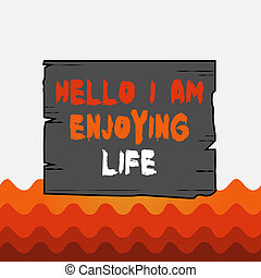 Conceptual hand writing showing Hello I Am Enjoying Life. Business photo text Happy relaxed lifestyle Enjoy simple things Wooden plank slots grooves wood panel colored board lumber.