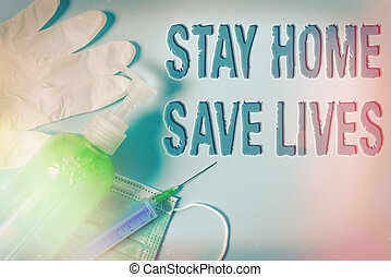 Conceptual hand writing showing Stay Home Save Lives. Business photo showcasing lessen the number of infected patients by not leaving the house Primary medical precautionary equipments health protection.