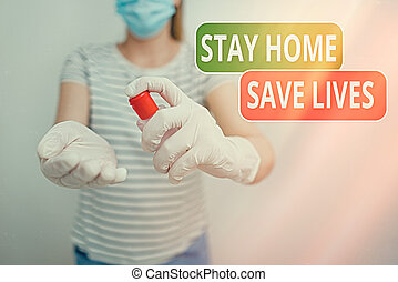 Conceptual hand writing showing Stay Home Save Lives. Business photo text lessen the number of infected patients by not leaving the house Promoting health awareness with medical precautionary equipment.
