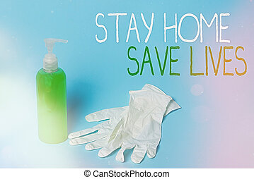 Conceptual hand writing showing Stay Home Save Lives. Business photo text lessen the number of infected patients by not leaving the house Primary medical precautionary equipments health protection.