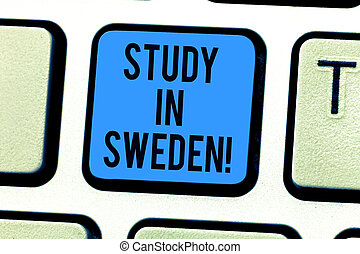Conceptual hand writing showing Study In Sweden. Business photo text Travel to European country for educational purposes Keyboard key Intention to create computer message idea.