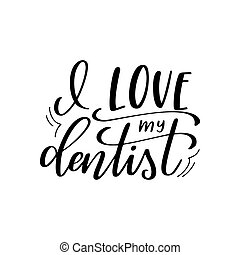 Dental care hand drawn quote. Typography lettering for poster. I love my dentist. Vector illustration