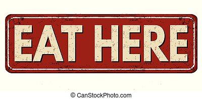 Eat here vintage rusty metal sign