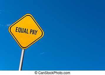 equal pay - yellow sign with blue sky
