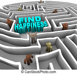 Many people try to find happiness through a deep maze