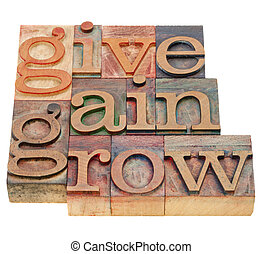 give, gain and grow -personal development concept - isolated word abstract in vintage wood letterpress printing blocks