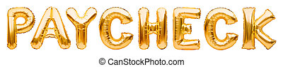 Golden word PAYCHECK made of inflatable balloons isolated on white. Gold foil balloon letters. Accounting, banking, money, salary, budget and economy concept.