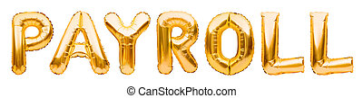 Golden word PAYROLL made of inflatable balloons isolated on white. Gold foil balloon letters. Accounting, banking, money, salary, budget and economy concept.