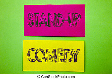Handwriting Announcement text showing Stand Up Comedy. Conceptual photo Entertainment Club Fun Show Comedian Night written sticky note paper the green background.