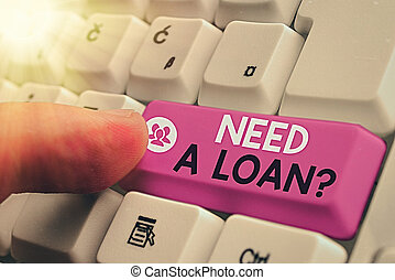 Handwriting text Need A Loan Question. Conceptual photo asking he need money expected paid back with interest