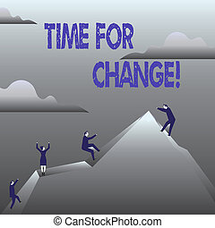 Handwriting text Time For Change. Concept meaning Changing Moment Evolution New Beginnings Chance to Grow.