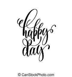 happy day black and white hand ink lettering phrase