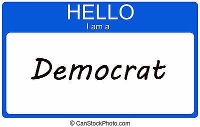 Hello I am a Democrat