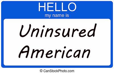 Hello I am an Uninsured American