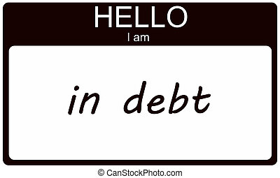 Hello I am in Debt