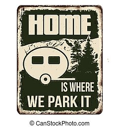 Home is where we park it vintage rusty metal sign