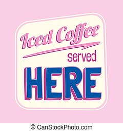 Iced coffee served here colorful retro sign