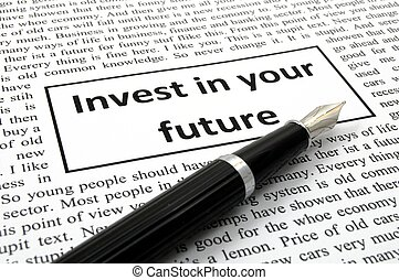 invest in your future concept with word message in newspaper