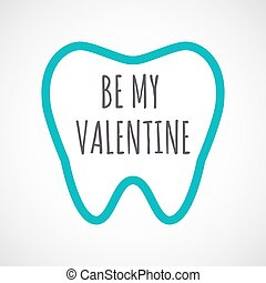 Isolated tooth with the text BE MY VALENTINE
