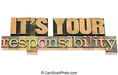 it is your responsibility - isolated text in vintage letterpress wood type blocks