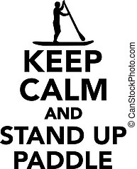 Keep calm and stand up paddle