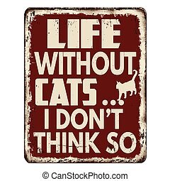 Life without cats... I don't think so vintage rusty metal sign