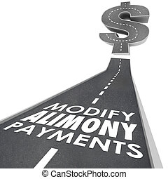 Modify Alimony Payments words on a road leading to a dollar sign as reduced financial obligation to ex husband or wife in divorce