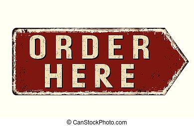 Order here vintage rusty metal sign