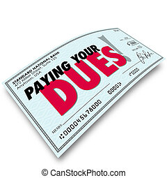 Paying Your Dues words on a check to illustrate earning respect or achievement after performing required or obligated task or work