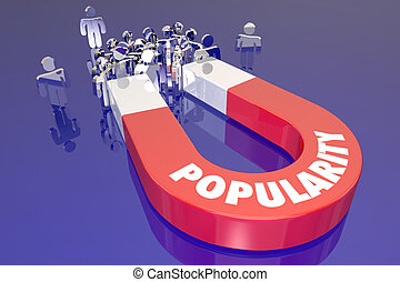Popularity Magnet Word Pulling Attracting People Audience Viewers