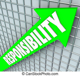 Responsibility word on a green arrow rising to symbolize accepting obligations, accountability and required action to fulfill agreement or promise