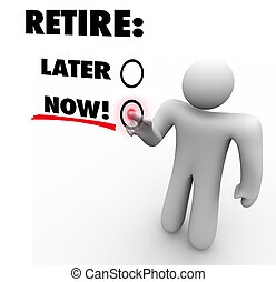 Retire Now Vs Later Choose End Leave Job Career Touch Screen
