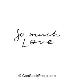 So much love calligraphy quote lettering