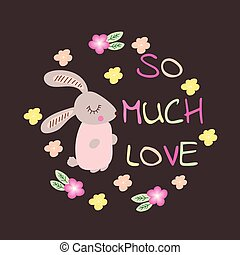 So much Love. Typography with cute rabbit.