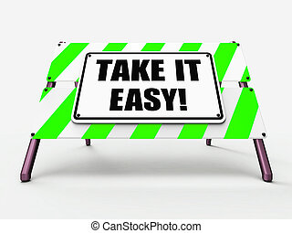 Take It Easy Sign Indicating to Relax Rest Unwind and Loosen Up