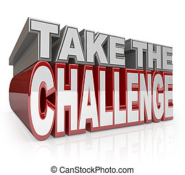 The words Take the Challenge in silver and red 3D letters to encourage or motivate you to have initiative and prove to yourself you can do it, or to enter a contest or competition