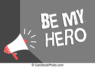 Text sign showing Be My Hero. Conceptual photo Request by someone to get some efforts of heroic actions for him Megaphone loudspeaker gray background important message speaking loud.