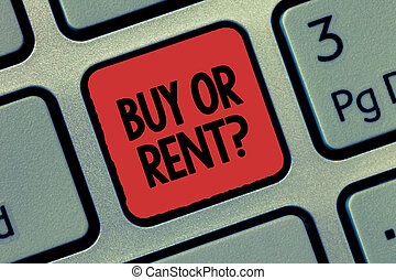 Text sign showing Buy Or Rent question. Conceptual photo Doubt between owning something get it for rented