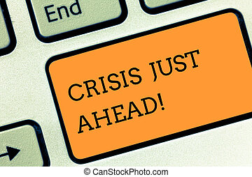 Text sign showing Crisis Just Ahead. Conceptual photo Foresee failure take right action before it is late Keyboard key Intention to create computer message pressing keypad idea.