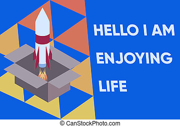 Text sign showing Hello I Am Enjoying Life. Conceptual photo Happy relaxed lifestyle Enjoy simple things Fire launching rocket carton box. Starting up project. Fuel inspiration.