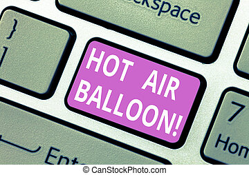 Text sign showing Hot Air Balloon. Conceptual photo Have a ride in the inside a basket flight roanalysistic trip Keyboard key Intention to create computer message pressing keypad idea.