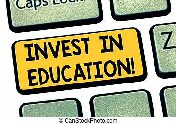 Text sign showing Invest In Education. Conceptual photo sponsor agrees provide student with funding for college Keyboard key Intention to create computer message pressing keypad idea.